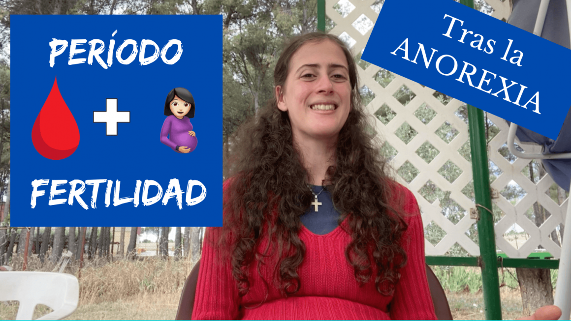 Cómo recuperé mi período y mi fertilidad tras la anorexia [VÍDEO]